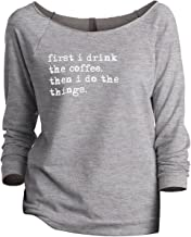 First I Drink The Coffee Then I Do The Things Women's Slouchy 3/4 Sleeves Raglan Sweatshirt Sport Grey