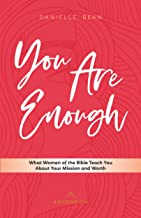 You Are Enough: What Women of the Bible Teach You About Your Mission and Worth (English)