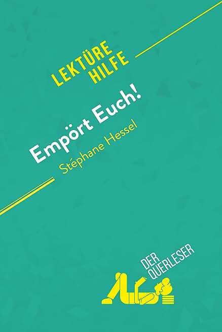 Empört Euch! von Stéphane Hessel (Lektürehilfe): Detaillierte Zusammenfassung, Personenanalyse und Interpretation (German Edition)