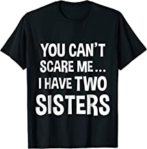 You Can't Scare Me, I Have Two Sisters T-shirt