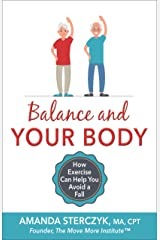 Balance and Your Body: How Exercise Can Help You Avoid a Fall: (A seniors' home-based exercise plan to prevent falls, maintain independence, and stay in your own home longer) Kindle Edition
