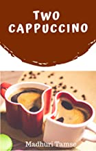 Two Cappuccino (Short Story)