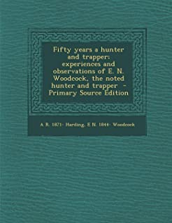 Fifty Years a Hunter and Trapper; Experiences and Observations of E. N. Woodcock, the Noted Hunter and Trapper