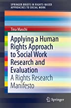 Applying a Human Rights Approach to Social Work Research and Evaluation: A Rights Research Manifesto (SpringerBriefs in Rights-Based Approaches to Social Work)