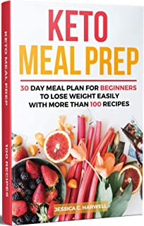 Keto Meal Prep: 30 Day Meal Plan for Beginners to Lose Weight Easily with More than 100 Recipes (Save Time & Money with Low Carb Ketogenic Recipes)