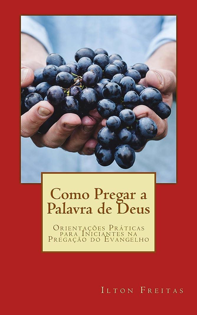 万一に備えて伝染性のすべきComo Pregar a Palavra de Deus: Orienta??es Práticas para Iniciantes na Prega??o do Evangelho (Portuguese Edition)