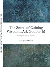 The Secret to Gaining Wisdom...Ask God for It! (English Edition)