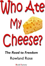 WHO ATE MY CHEESE?