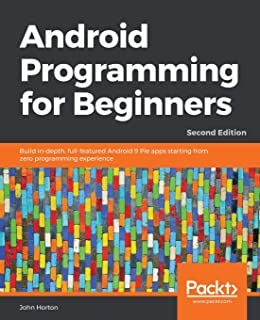 Android Programming for Beginners: Build in-depth, full-featured Android 9 Pie apps starting from zero programming experience, 2nd Edition