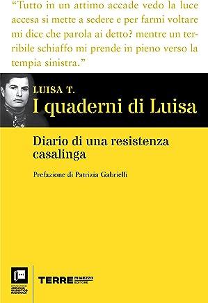 I quaderni di Luisa: Diario di una resistenza casalinga (Archivio diaristico)