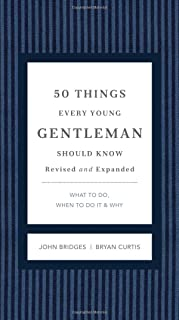 50 Things Every Young Gentleman Should Know Revised and Expanded: What to Do, When to Do It, and Why (The GentleManners Series)
