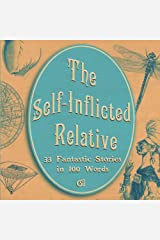 The Self-Inflicted Relative: 33 Fantastic Stories in 100 Words Kindle Edition