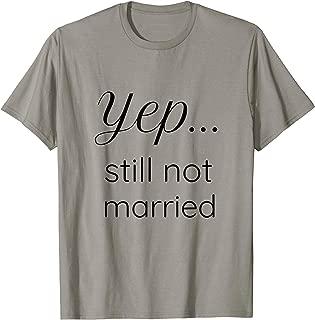 still not married t shirt