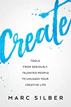 Create: Tools from Seriously Talented People to Unleash Your Creative Life (Photography Art Book, Creative Thinking, Creative Expression, and Readers of Steal Like an Artist) (English Edition)