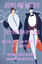 Jeeves and Wooster: The Evolution of Genius: 'Right Ho, Jeeves' and 'My Man Jeeves' annotated with Essays on History, Biography, Development and Writing Technique (Scholars' Edition Wodehouse)