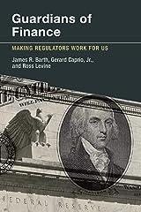 Guardians of Finance: Making Regulators Work for Us Kindle Edition