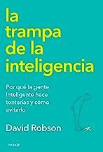 La trampa de la inteligencia: Por qué la gente inteligente hace tonterías y cómo evitarlo (Spanish Edition)