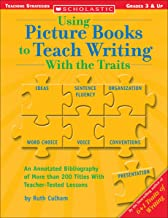 Using Picture Books to Teach Writing With the Traits: Grades 3 & Up