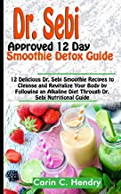 DR. SEBI APPROVED 12 DAY SMOOTHIE DETOX GUIDE: 12 Delicious Dr. Sebi Smoothie Recipes to Cleanse and Revitalize Your Body ...