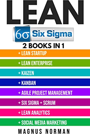 Lean Six Sigma: 2 Manuscripts - Lean Startup, Lean Enterprise, Kaizen, Kanban, Agile Project Management, Six Sigma, Scrum, Lean Analytics, Social Media Marketing: Passive Income, SEO