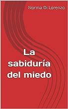 La sabiduría del miedo (Spanish Edition)