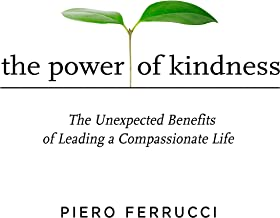 The Power of Kindness: The Unexpected Benefits of Leading a Compassionate Life