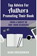 Top Advice for Authors Promoting Their Book: From a survey of 700+ book bloggers Kindle Edition