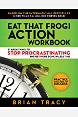 Eat That Frog! Action Workbook: 21 Great Ways to Stop Procrastinating and Get More Done in Less Time Kindle Edition