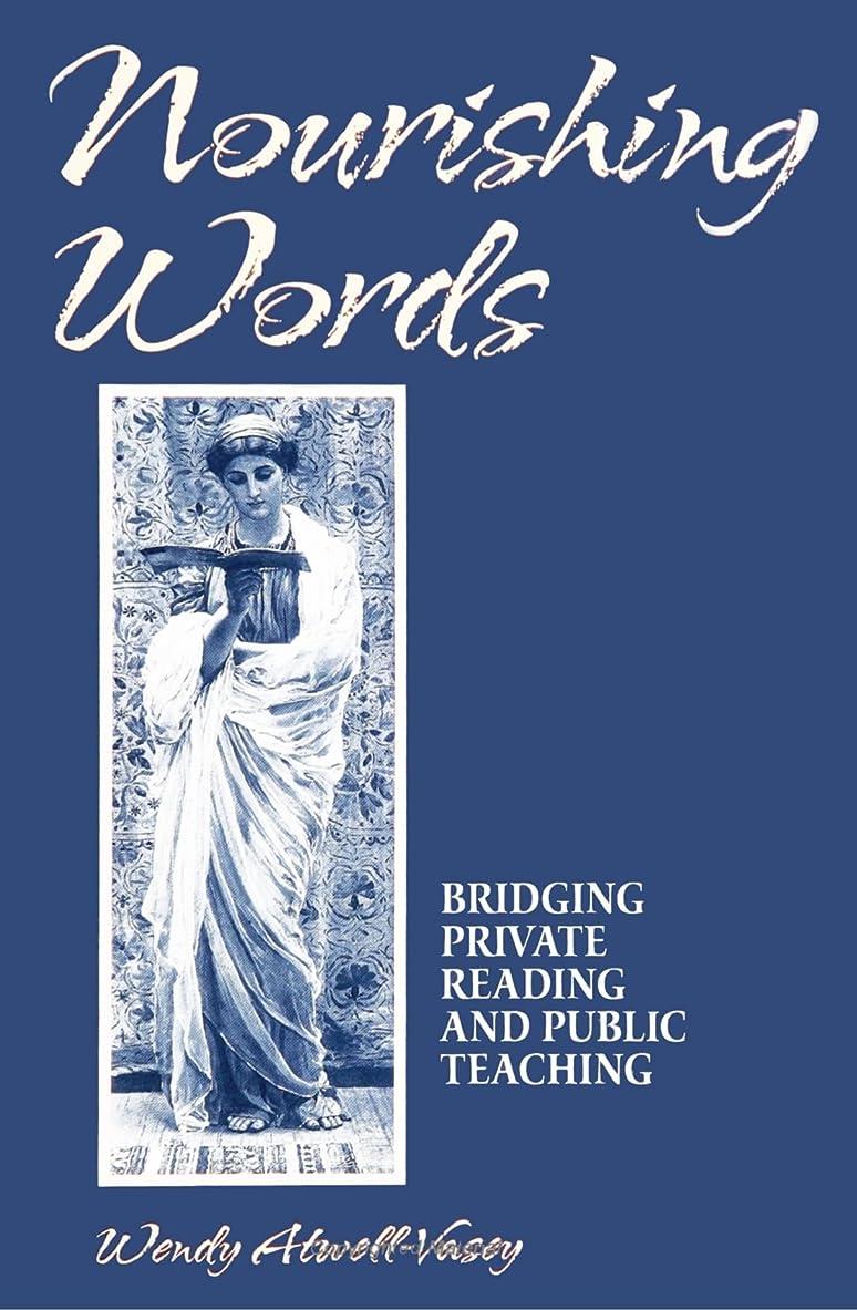 穀物樹木混雑Nourishing Words: Bridging Private Reading and Public Teaching (Suny Series in Feminist Theory Teaching)