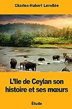 L'Ile de Ceylan son histoire et ses mœurs (French Edition)