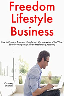 Freedom Lifestyle Business: How to Create a Freedom Lifestyle and Work Anywhere You Want.  Ebay Dropshipping & Fiverr Free...