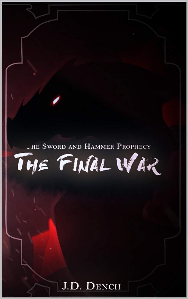 病んでいるビジネス代わってThe Sword and Hammer Trilogy: A Final War (English Edition)