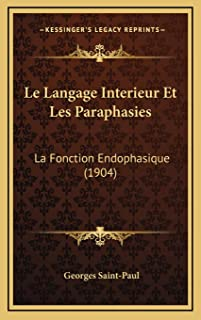 Le Langage Interieur Et Les Paraphasies: La Fonction Endophasique (1904)
