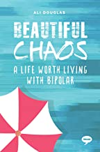 Beautiful Chaos: A Life Worth Living with Bipolar