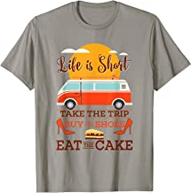 Life Is Short Take The Trip Buy The Shoes Eat The Cake Gift T-Shirt