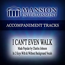 I Can't Even Walk (Made Popular by Charles Johnson) [Accompaniment Track]