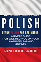 Polish: Learn Polish for Beginners: A Simple Guide that Will Help You on Your Language Learning Journey