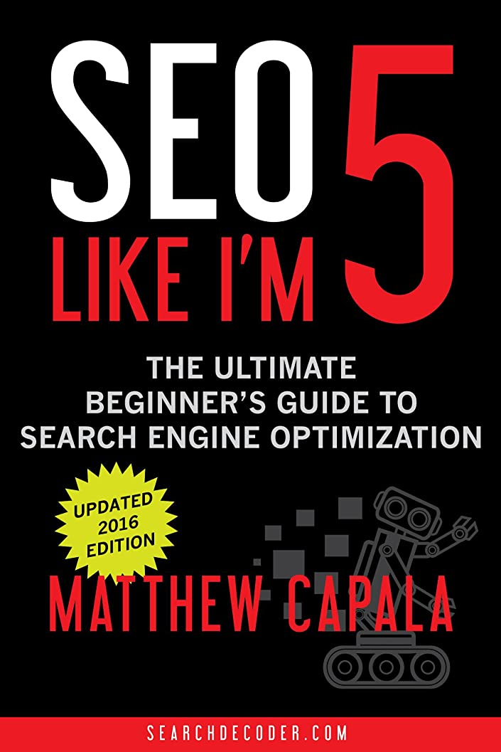 カフェテリア出口ダルセットSEO Like I'm 5: The Ultimate Beginner's Guide to Search Engine Optimization (Like I'm 5 Book 1) (English Edition)