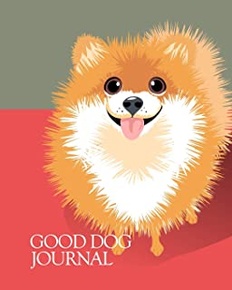 Good Dog Journal: You love dogs - and you love to journal! This prissy pomeranian wants to play! Blank journal for the dog lover! (Good Dog Lover Journal)