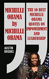 Michelle Obama By Michelle Obama: The 10 best Michelle Obama Quotes on Empowerment and Leadership. Every quotation is foll...