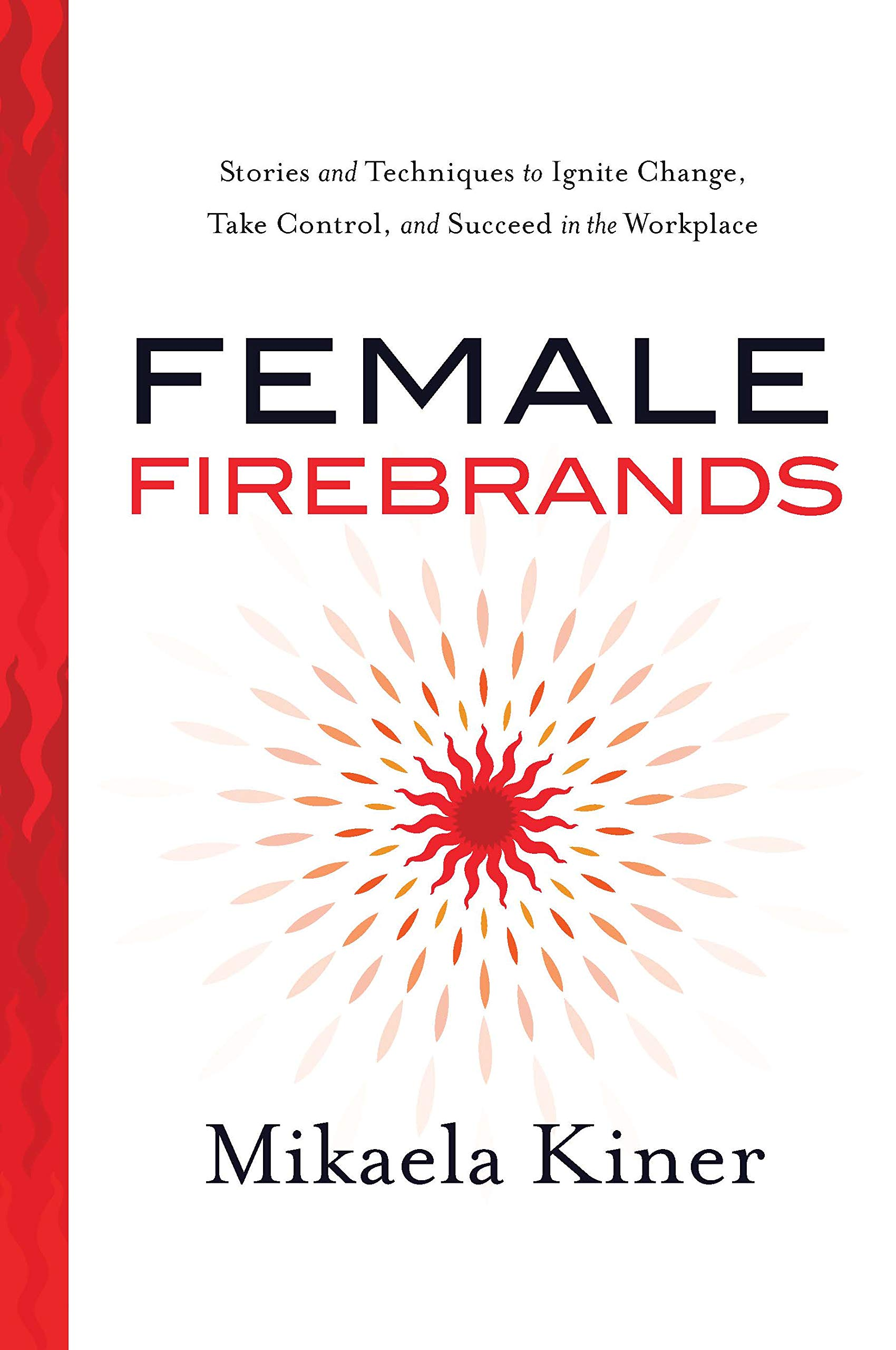 Image OfFemale Firebrands: Stories And Techniques To Ignite Change, Take Control, And Succeed In The Workplace