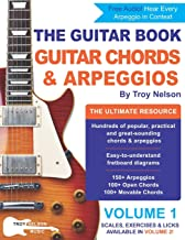 The Guitar Book: Volume 1: The Ultimate Resource for Discovering New Guitar Chords & Arpeggios