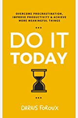 Do It Today: Overcome Procrastination, Improve Productivity, and Achieve More Meaningful Things (English Edition) eBook Kindle
