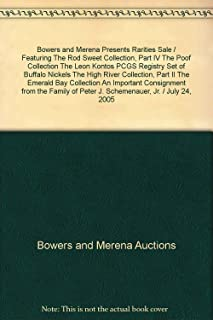 Bowers and Merena Presents Rarities Sale / Featuring The Rod Sweet Collection, Part IV The Poof Collection The Leon Kontos PCGS Registry Set of Buffalo Nickels The High River Collection, Part II The Emerald Bay Collection An Important Consignment from the Family of Peter J. Schemenauer, Jr. / July 24, 2005