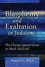 Blasphemy and Exaltation in Judaism: The Charge against Jesus in Mark 14:53-65