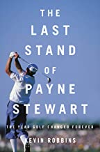 The Last Stand of Payne Stewart: The Year Golf Changed Forever
