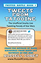 TWEETS FROM TATOOINE - The Unofficial Snarky Live Tweeting Parody of Star Wars (TWITTER BATTLE BOOK Book 1)