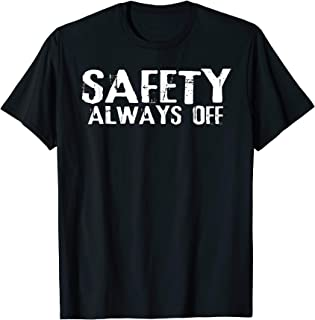 Safety always off - funny t-shirt