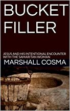 BUCKET FILLER: JESUS AND HIS INTENTIONAL ENCOUNTER WITH THE SAMARITAN WOMAN