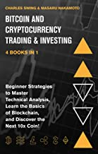 Bitcoin and Cryptocurrency Trading & Investing - 4 Books in 1: Beginner Strategies to Master Technical Analysis, Learn the...